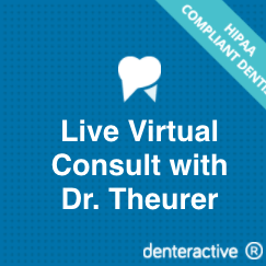 Live virtual consult with Dr. Theurer via Denteractive